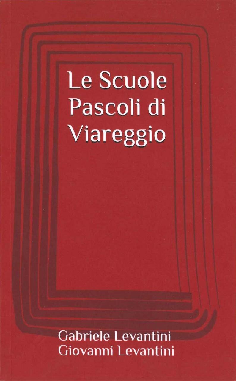 Giovanni Levantini, Le scuole Pascoli di Viareggio, 2020, ISBN 9798642581735